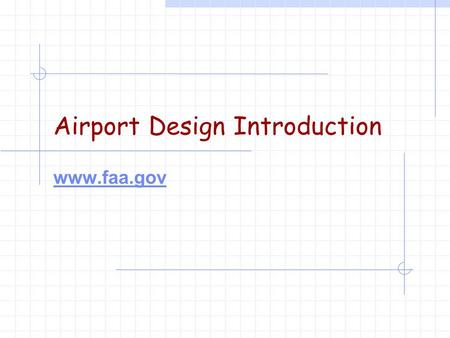 Airport Design Introduction www.faa.gov. Some Stats  2013: 7.3 million flights to top 77 US airports (ATL is largest at 445,000 arrivals and 445,000.