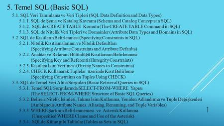 5. Temel SQL (Basic SQL) 5.1. SQL Veri Tanımlama ve Veri Tipleri (SQL Data Definition and Data Types) 5.1.1. SQL de Şema ve Katalog Kavramı (Schema and.