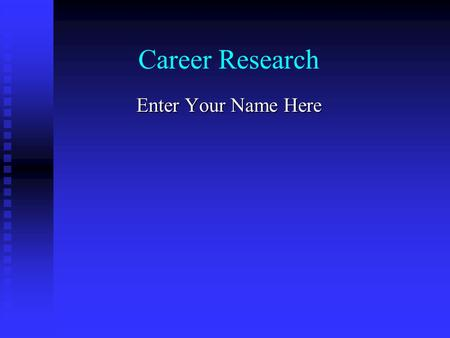 Career Research Enter Your Name Here. Occupation Enter Occupation #1 here (also known as, if applicable) Enter graphic here.