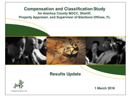 Compensation and Classification Study for Alachua County BOCC, Sheriff, Property Appraiser, and Supervisor of Elections Offices, FL 1 March 2016 Results.