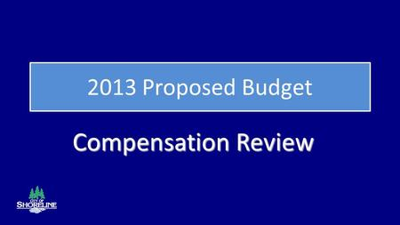2013 Proposed Budget Compensation Review. 2013 Budget Review and Adoption Schedule 2 October 15 -Transmittal of 2013 Proposed Budget October 22 -Department.