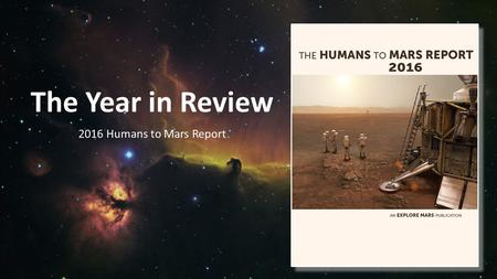 The Year in Review 2016 Humans to Mars Report. Mars Science Paving the Way Notable Discoveries – The Past 5 Years Mars was once a habitable environment.