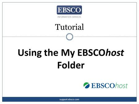 Using the My EBSCOhost Folder Tutorial support.ebsco.com.