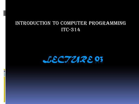 INTRODUCTION TO COMPUTER PROGRAMMING ITC-314. Computer Programming  Computer Programming means creating a sequence of instructions to enable a computer.