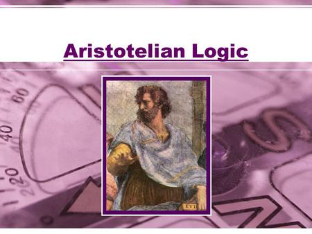 Aristotelian Logic. Aristotle's Syllogisms Aristotle's Logic began with two premises (a major and a minor) and a conclusion. For example: Major: All men.