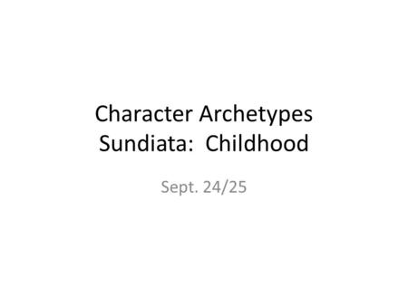 Character Archetypes Sundiata: Childhood Sept. 24/25.