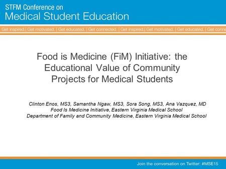 Food is Medicine (FiM) Initiative: the Educational Value of Community Projects for Medical Students Clinton Enos, MS3, Samantha Ngaw, MS3, Sora Song, MS3,