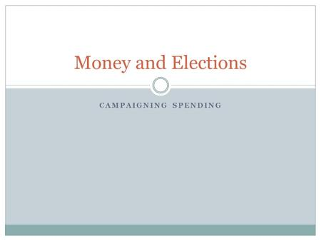 CAMPAIGNING SPENDING Money and Elections. Presidential Campaign Spending Primaries, Convention, Campaigns- 4 Billion Senate and House 1 B.