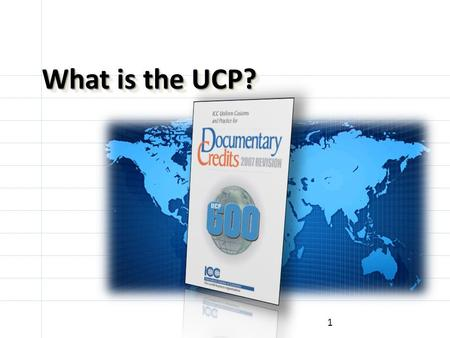 1 What is the UCP?. A little bit of history !!! 1933UCP # 82 First 1951 UCP # 151 1962 UCP # 222 1974 UCP # 290 1983 UCP # 400 1993 UCP # 500 2007 UCP.