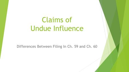 Claims of Undue Influence Differences Between Filing In Ch. 59 and Ch. 60.