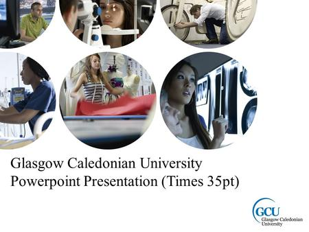Page 1 Glasgow Caledonian University Powerpoint Presentation (Times 35pt)
