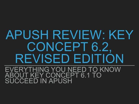 APUSH REVIEW: KEY CONCEPT 6.2, REVISED EDITION EVERYTHING YOU NEED TO KNOW ABOUT KEY CONCEPT 6.1 TO SUCCEED IN APUSH.