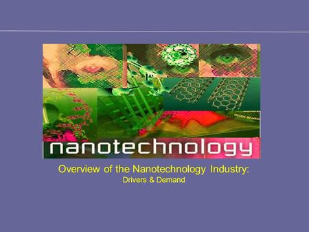 Overview of the Nanotechnology Industry: Drivers & Demand.
