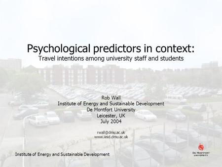 Psychological predictors in context: Travel intentions among university staff and students Rob Wall Institute of Energy and Sustainable Development De.