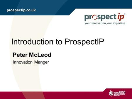 Peter McLeod Innovation Manger Introduction to ProspectIP.