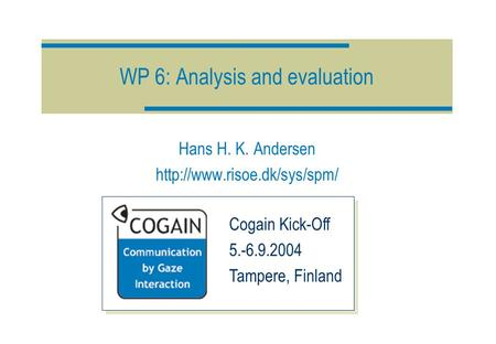 WP 6: Analysis and evaluation Hans H. K. Andersen  Cogain Kick-Off 5.-6.9.2004 Tampere, Finland.