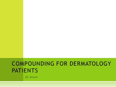 M. Ansari COMPOUNDING FOR DERMATOLOGY PATIENTS. A CNE  Acne vulgaris is characterized by comedones and otherlesions, including scars and occurs throughout.