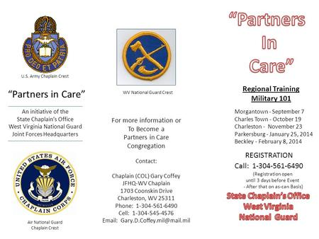 """Partners in Care"" An initiative of the State Chaplain's Office West Virginia National Guard Joint Forces Headquarters For more information or To Become."