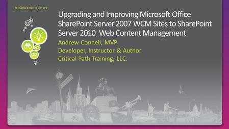 Andrew Connell, MVP Developer, Instructor & Author Critical Path Training, LLC. SESSION CODE: OSP319.
