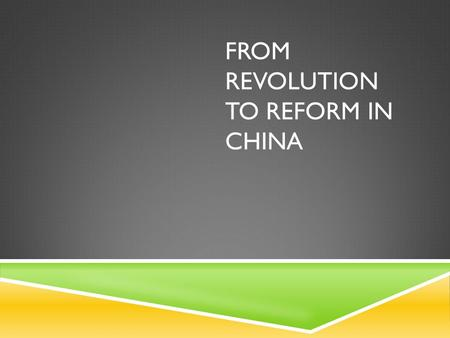 FROM REVOLUTION TO REFORM IN CHINA. COMMUNIST CONTROL OF CHINA  BACKGROUND – AFTER WWII CIVIL WAR RESUMED BETWEEN MAO ZEDONG'S (COMMUNISM) AND JIANG.