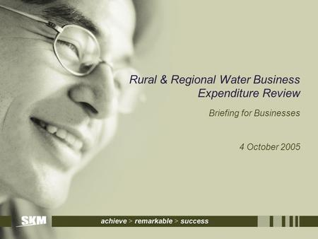 Rural & Regional Water Business Expenditure Review Briefing for Businesses 4 October 2005.