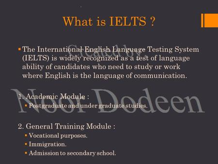 What is IELTS ?  The International English Language Testing System (IELTS) is widely recognized as a test of language ability of candidates who need to.