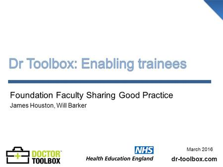 Foundation Faculty Sharing Good Practice James Houston, Will Barker dr-toolbox.com March 2016.