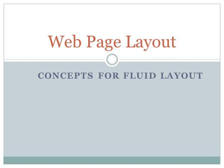 CONCEPTS FOR FLUID LAYOUT Web Page Layout. Essential Questions What challenges do mobile devices present to Web designers? What are the basic concepts.