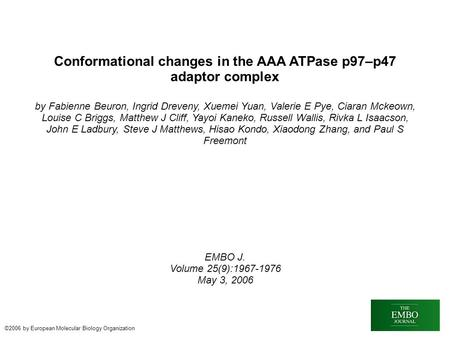 Conformational changes in the AAA ATPase p97–p47 adaptor complex by Fabienne Beuron, Ingrid Dreveny, Xuemei Yuan, Valerie E Pye, Ciaran Mckeown, Louise.