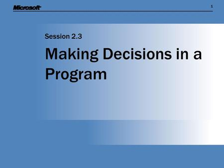 11 Making Decisions in a Program Session 2.3. Session Overview  Introduce the idea of an algorithm  Show how a program can make logical decisions based.
