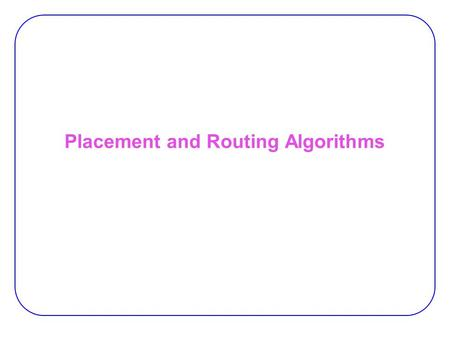 Placement and Routing Algorithms. 2 FPGA Placement & Routing.