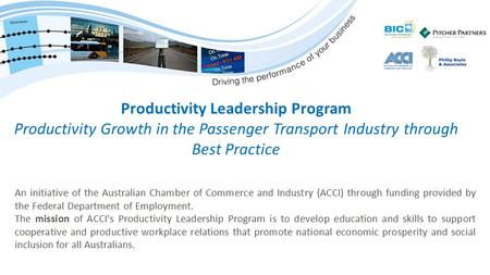 Productivity Leadership Program Productivity Growth in the Passenger Transport Industry through Best Practice An initiative of the Australian Chamber of.
