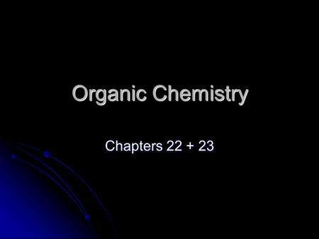 Organic Chemistry Chapters 22 + 23. Organic Chemistry Organic vs. Inorganic Chemistry- organic compounds contain carbon, inorganic compounds do not Organic.