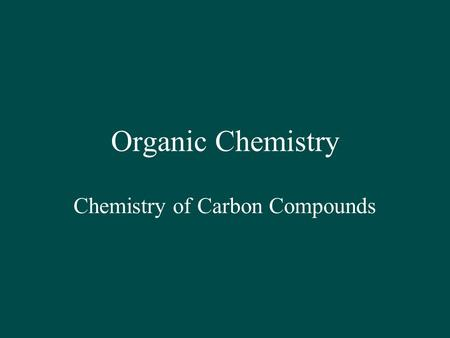 Organic Chemistry Chemistry of Carbon Compounds. Bonding Capacity H can form only 1 bond halogens (F, Cl, Br, I) form only 1 bond O and S form 2 bonds.