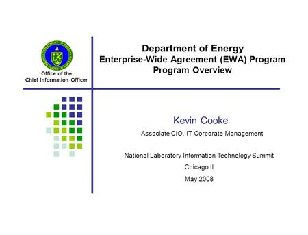 Office of the Chief Information Officer National Laboratory Information Technology Summit Chicago Il May 2008 Department of Energy Enterprise-Wide Agreement.