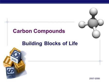 AP Biology 2007-2008 Carbon Compounds Building Blocks of Life.