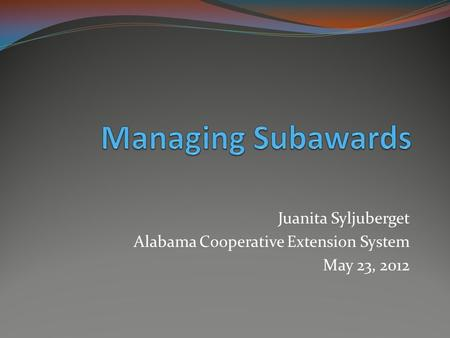 Juanita Syljuberget Alabama Cooperative Extension System May 23, 2012.