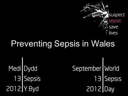 Preventing Sepsis in Wales. In the UK sepsis is estimated to be responsible for the deaths of 37,000 people every year and to cost the NHS £2.5 billion.