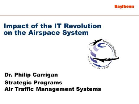 Impact of the IT Revolution on the Airspace System Dr. Philip Carrigan Strategic Programs Air Traffic Management Systems.