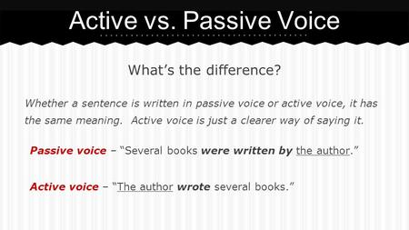 What's the difference? Whether a sentence is written in passive voice or active voice, it has the same meaning. Active voice is just a clearer way of saying.