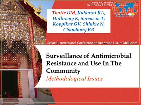 Surveillance of Antimicrobial Resistance and Use In The Community Methodological Issues Thatte UM, Kulkarni RA, Holloway K, Sorenson T, Koppikar GV, Shinkre.