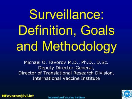 Surveillance: Definition, Goals and Methodology Michael O. Favorov M.D., Ph.D., D.Sc. Deputy Director-General, Director of Translational Research Division,