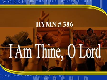 HYMN # 386. 1 I AM THINE O LORD, I HAVE HEARD THY VOICE AND IT TOLD THY LOVE TO ME BUT I LONG TO RISE IN THE ARMS OF FAITH AND BE CLOSER DRAWN TO THEE.