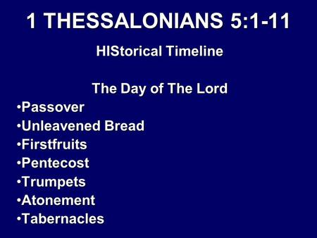 1 THESSALONIANS 5:1-11 HIStorical Timeline The Day of The Lord PassoverPassover Unleavened BreadUnleavened Bread FirstfruitsFirstfruits PentecostPentecost.