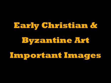 Early Christian & Byzantine Art Important Images.