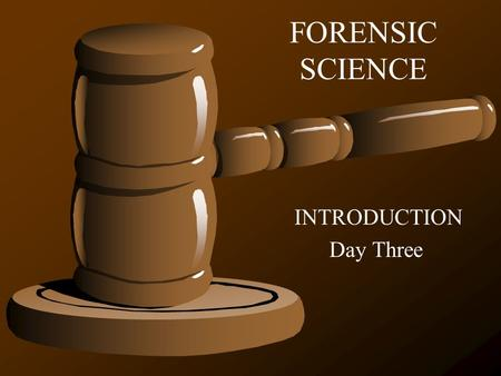 FORENSIC SCIENCE INTRODUCTION Day Three 2 Forensic Science History *Sherlock Holmes: fictional character developed by Sir Arthur Conan; used a great.