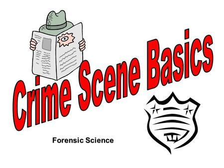 Forensic Science. CRIME SCENE: Any physical location in which a crime has occurred or is suspected of having occurred. PRIMARY CRIME SCENE: The original.
