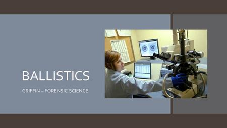 BALLISTICS GRIFFIN – FORENSIC SCIENCE. COMPUTERIZED IMAGING.