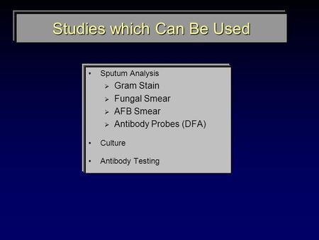 Studies which Can Be Used Sputum Analysis  Gram Stain  Fungal Smear  AFB Smear  Antibody Probes (DFA) Culture Antibody Testing.