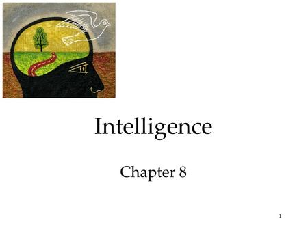 1 Intelligence Chapter 8. 2 What is Intelligence? Intelligence is the ability to learn from experience, solve problems, and use our knowledge to adapt.